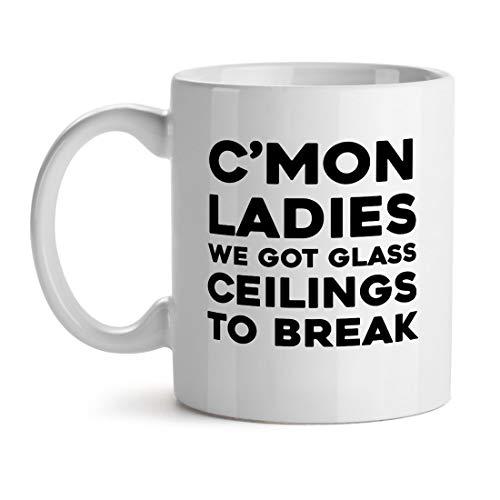 C 'Mon Ladies Wir haben Glasdecken, um die Macht zu brechen Cool Ladies Epic - Inspirational Unique Popular Office Tee Kaffeebecher Geschenk