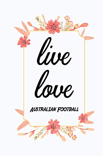 Live Love Australian Football: Notebook Gift Idea Lined pages, 6.9 inches,120 pages, White paper Journal