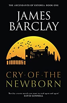Cry of the Newborn: The Ascendants of Estorea 1 by [James Barclay]