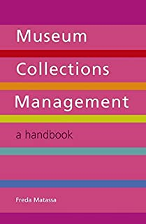 Museum Collections Management: A Handbook