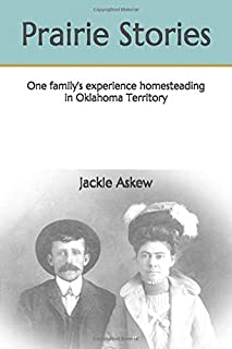 Prairie Stories: One family's experience homesteading in Oklahoma Territory