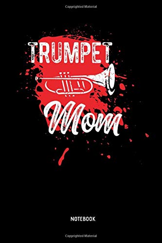 Trumpet Mom - Notebook: Lined Trumpet Journal / Notebook. Funny Trumpet Instrument Accessories & Novelty Trumpeter Gift Idea for Mother's Day.