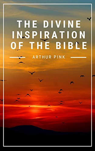 The Divine Inspiration of the Bible (English Edition)