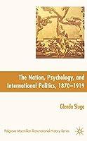 Nation, Psychology, and International Politics, 1870-1919 (Palgrave Macmillan Transnational History Series)