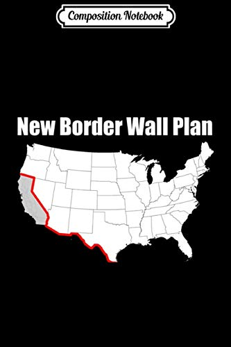Composition Notebook: Funny Border Wall Funny Anti-Liberal Journal/Notebook Blank Lined Ruled 6x9 100 Pages