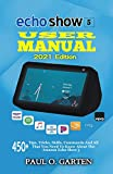 Echo Show 5 User Manual 2021 Edition: 450+ Tips, Tricks, Skills, Commands And All That You Need To Know About The Amazon Echo Show 5 | Echo Show 5 User ... Alexa Books Book 2) (English Edition)