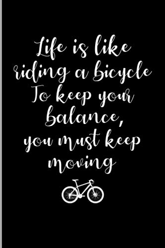 Life Is Like Riding A Bicycle To Keep Your Balance, You Must Keep Moving: Cyclist Cycling Inspirational & Motivational Quotes Gift Medium Ruled Lined Notebook - 120 Pages 6x9 Composition