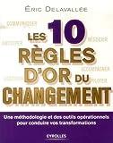 Les 10 règles d'or du changement - Une méthodologie et des outils opérationnels pour conduire vos transformations