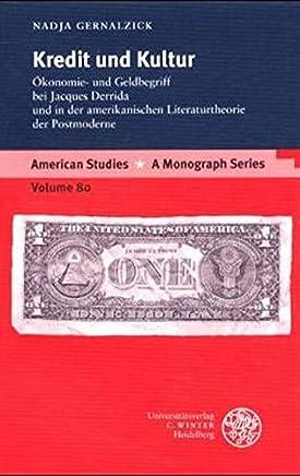 Kredit und Kultur: �konomie- und Geldbegriff bei Jacques Derrida und in der amerikanischen Literaturtheorie der Postmoderne (American Studies / A Monograph Series, Band 80)
