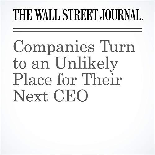 Companies Turn to an Unlikely Place for Their Next CEO copertina