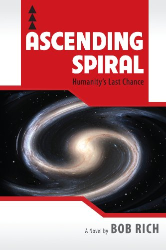 Book: Ascending Spiral - Humanity's Last Chance by Bob Rich