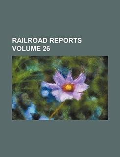 Railroad Reports Volume 26