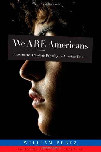 We Are Americans: Undocumented Students Pursuing the...