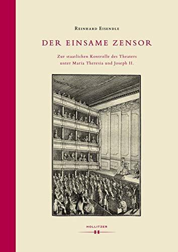 Der einsame Zensor: Zur staatlichen Kontrolle des Theaters unter Maria Theresia und Joseph II. (Specula Spectacula)