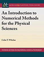 An Introduction to Numerical Methods for the Physical Sciences (Synthesis Lectures on Engineering, Science, and Technology)