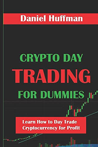Crypto Day Trading for Dummies: Learn How to Day Trade Cryptocurrency for Profit (Best Book on How to Day Trade Cryptocurrency for Profit)