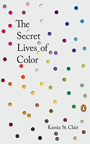 Compare Textbook Prices for The Secret Lives of Color Later Printing Edition ISBN 9780143131144 by St Clair, Kassia