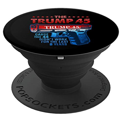 Trump 45 Because The 44 Didn't Work For Last 8 Years Gift PopSockets Grip and Stand for Phones and Tablets