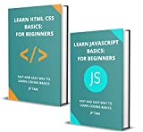 LEARN JAVASCRIPT AND HTML CSS BASICS: FOR BEGINNERS: FAST AND EASY WAY TO LEARN CODING BASICS (English Edition)