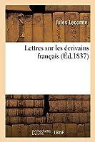 Lettres Sur Les Écrivains Français (Litterature)