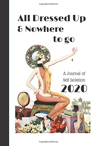 All Dressed Up & Nowhere To Go: A Journal Of Self Isolation 2020; Vintage 20s Quarantine Journal, Week Per Page, Sketchbook Note Paper
