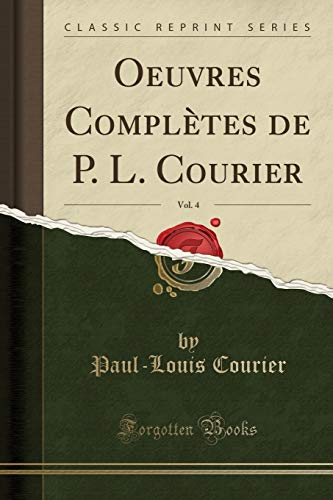 Oeuvres Complètes de P. L. Courier, Vol. 4 (Classic Reprint)