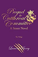 Prequel to Cutthroat Committee: A Street Novel
