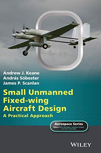 Small Unmanned Fixed–wing Aircraft Design: A Practical Approach (Aerospace Series)