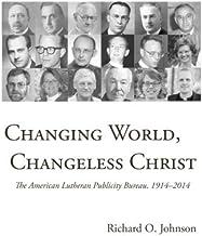 Changing World, Changeless Christ: The American Lutheran Publicity Bureau, 1914--2014