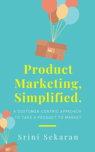 Product Marketing, Simplified: A Customer-Centric Approach to Take a Product to Market (English Edition)