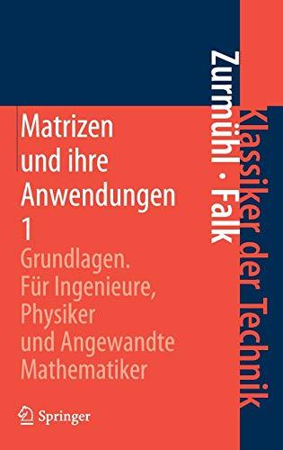 Matrizen Und Ihre Anwendungen: Grundlagen. Fur Ingenieure, Physiker Und Angewandte Mathematiker PDF Books