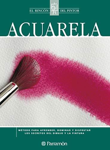 Acuarela: Método para aprender, dominar y disfrutar los secretos del dibujo y la pintura (El rincón del pintor)