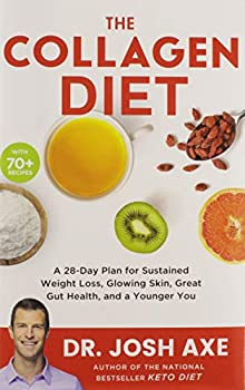 The Collagen Diet  A 28-Day Plan for Sustained Weight Loss Glowing Skin Great Gut Health and a Younger You