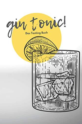 Das Gin & Tonic Tasting Buch: Version: gin tonic   A5 Buch zum Ausfüllen   Ginprobierbuch, Gin Tagebuch, Gin Journal, Gin Tonic   Perfekte ... oder Weihnachtsgeschenk) (Gin Tasting)