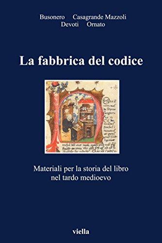 La fabbrica del codice: Materiali per la storia del libro nel tardo medioevo (I libri di Viella Vol. 14)