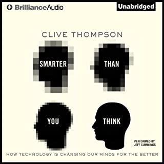 Smarter Than You Think     How Technology Is Changing Our Minds for the Better              By:                                                                                                                                 Clive Thompson                               Narrated by:                                                                                                                                 Jeff Cummings                      Length: 10 hrs and 41 mins     87 ratings     Overall 4.3
