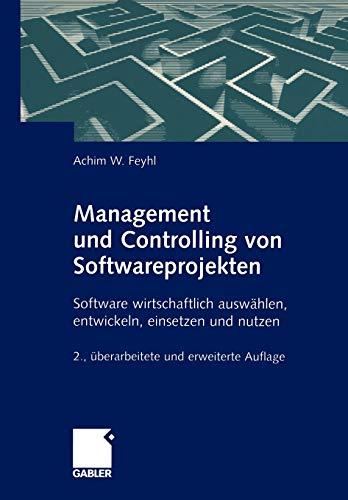 Management und Controlling von Softwareprojekten: Software wirtschaftlich auswählen, entwickeln, einsetzen und nutzen