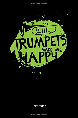 Trumpets Make Me Happy - Notebook: Lined Trumpet Journal / Notebook. Funny Trumpet Instrument Accessories & Novelty Trumpeter Gift Idea.