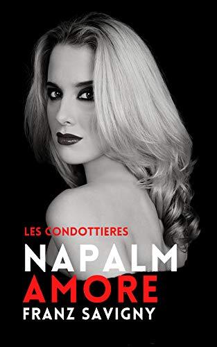 Couverture du livre Napalm Amore (Thriller Forces Spéciales - Espionnage) (Les Condottieres t. 3)