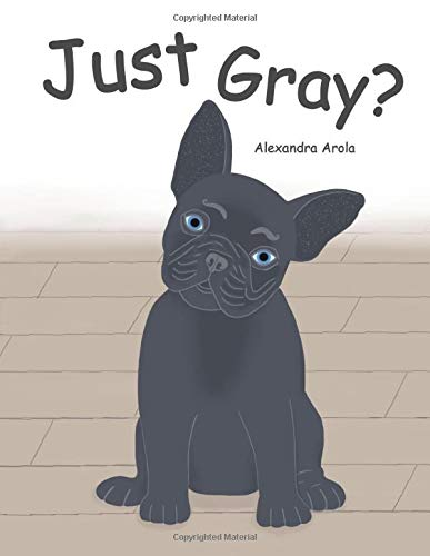 Just Gray?: A Funny Children's Book about a Dog's Day in the Life with Colors