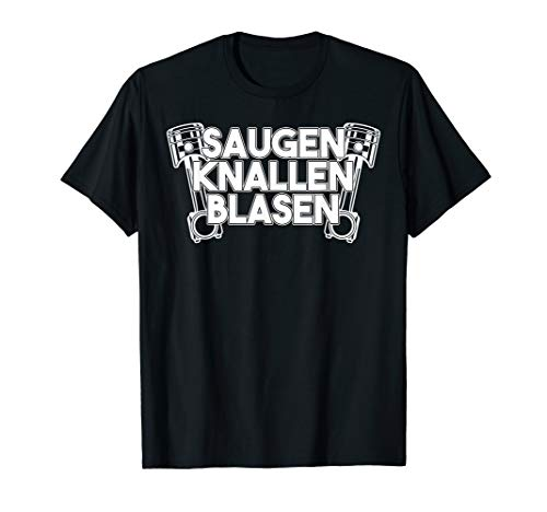 Saugen Knallen Blasen Tuning Autos Mechaniker Motorsport T-Shirt