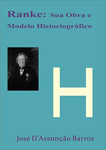 Ranke: Sua Obra e Modelo Historiográfico (Portuguese