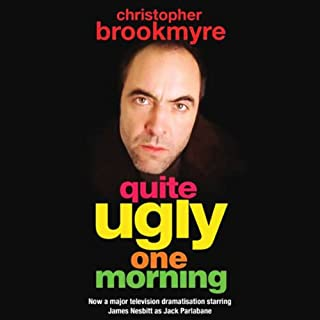 Quite Ugly One Morning                   By:                                                                                                                                 Christopher Brookmyre                               Narrated by:                                                                                                                                 David Tennant                      Length: 5 hrs and 33 mins     17 ratings     Overall 4.2