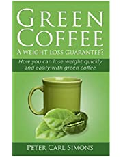 Green Coffee - A weight loss guarantee?: How you can lose weight quickly and easily with green coffee