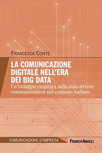 La comunicazione digitale nell'era dei Big Data. Un'indagine empirica sulla data-driven communication nel contesto italiano