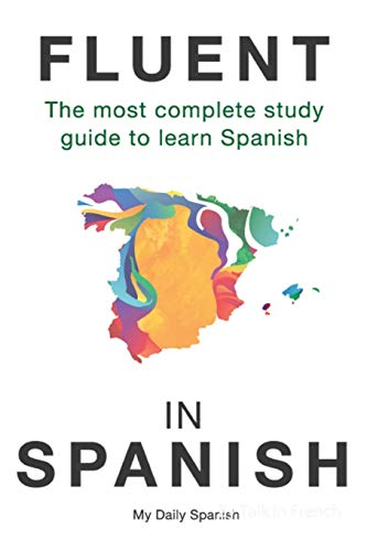 Fluent in Spanish: The most complete study guide to learn Spanish (Spanish Language Learning Guide for Beginners)