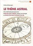 Le thème astral - Une méthode pas à pas pour monter son thème, utiliser son énergie et orienter positivement sa vie