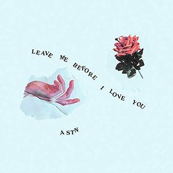 Leave Me Before I Love You
