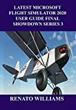 LATEST MICROSOFT FLIGHT SIMULATOR 2020 USER GUIDE FINAL SHOWDOWN SERIES 3: The guide that encompasses everything you need to know about Microsoft flight ... 2020 USER GUIDE SERIES 1) (English Edition)