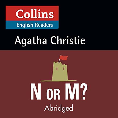 N or M?: B2 (Collins Agatha Christie ELT Readers)                   De :                                                                                                                                 Agatha Christie                               Lu par :                                                                                                                                 Jane Collingwood                      Durée : 3 h et 6 min     Pas de notations     Global 0,0